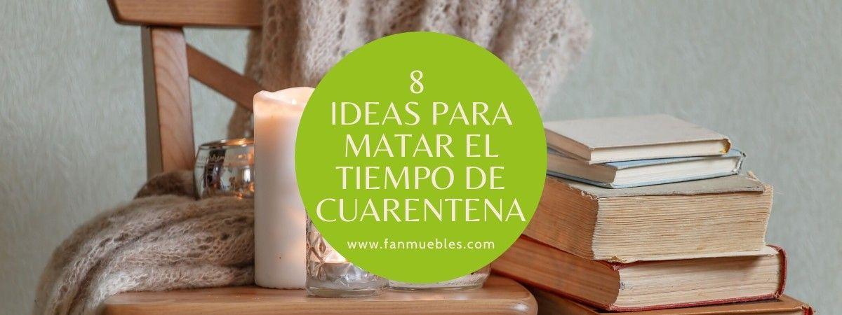 8 ideas para matar el tiempo en cuarentena